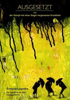 Ausgesetzt oder Der Kampf mit einer längst vergessenen Krankheit (eBook, ePUB) - Leandro, Evelyne