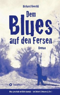 Dem Blues auf den Fersen - Koechli, Richard