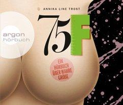 75F - Ein Hörbuch über wahre Größe, 3 Audio-CDs - Trost, Annika Line