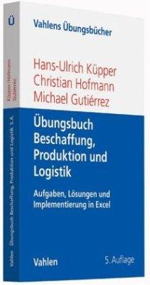 Übungsbuch Beschaffung, Produktion und Logistik - Küpper, Hans-Ulrich;Hofmann, Christian