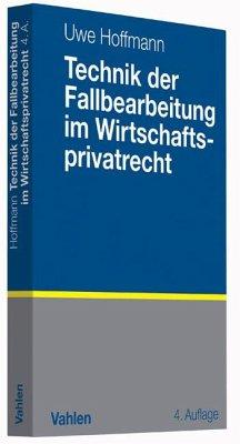 Technik der Fallbearbeitung im Wirtschaftsprivatrecht - Hoffmann, Uwe