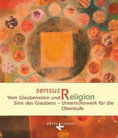 sensus Religion - Vom Glaubenssinn und Sinn des Glaubens - Gärtner, Claudia; Kracht, Christoph; Neßhöver, Nanna; Woppowa, Jan