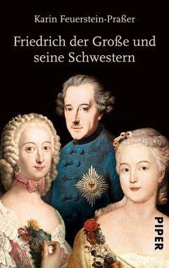 Friedrich der Große und seine Schwestern (eBook, ePUB) - Feuerstein-Praßer, Karin