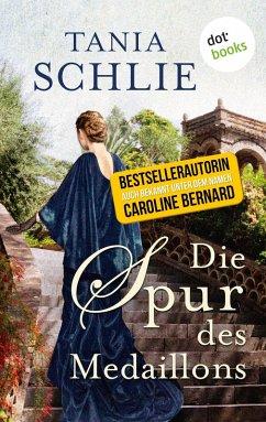 Die Spur des Medaillons (eBook, ePUB) - auch bekannt als SPIEGEL-Bestseller-Autorin Caroline Bernard, Tania Schlie