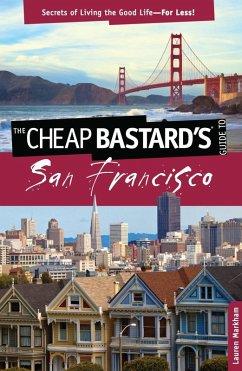 Cheap Bastard's® Guide to San Francisco (eBook, ePUB) - Markham, Lauren