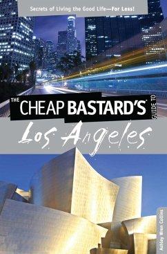 Cheap Bastard's® Guide to Los Angeles (eBook, ePUB) - Collins, Ashley Wren