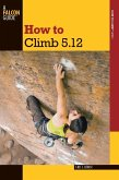 How to Climb 5.12 (eBook, ePUB)