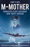 M-Mother: Dambuster Flight Lieutenant John 'Hoppy' Hopgood