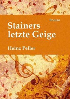 Stainers letzte Geige - Peller, Heinz
