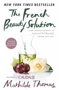 The French Beauty Solution: Time-Tested Secrets to Look and Feel Beautiful Inside and Out - Thomas, Mathilde