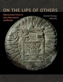On the Lips of Others: Moteuczoma's Fame in Aztec Monuments and Rituals