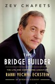 The Bridge Builder: The Life and Continuing Legacy of Rabbi Yechiel Eckstein