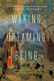 Waking, Dreaming, Being (eBook, ePUB)