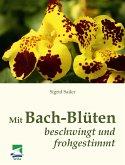 Mit Bach-Blüten beschwingt und frohgestimmt (eBook, ePUB)