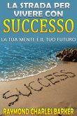 La strada per vivere con successo - la tua mente è il tuo futuro (eBook, ePUB)