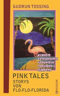 Pink Tales – Storys von Flo-Flo-Florida (eBook, ePUB) - Tossing, Gudrun