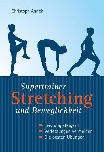 Supertrainer Stretching und Beweglichkeit von Christoph Anrich ...