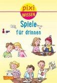 Spiele für drinnen / Pixi Wissen Bd.65