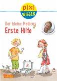 Der kleine Medicus: Erste Hilfe / Pixi Wissen Bd.82