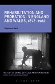 Rehabilitation and Probation in England and Wales, 1876-1962 (eBook, ePUB)
