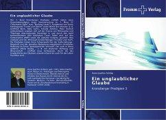 Ein unglaublicher Glaube - Schliep, Hans Joachim