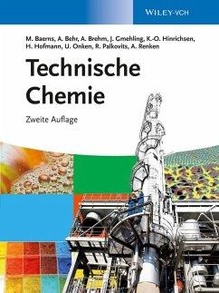 Technische Chemie (eBook, PDF) - Baerns, Manfred; Behr, Arno; Brehm, Axel; Gmehling, Jürgen; Hofmann, Hanns; Onken, Ulfert; Renken, Albert; Hinrichsen, Kai-Olaf; Palkovits, Regina