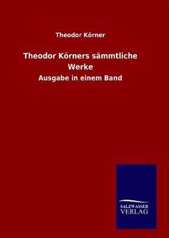 9783846094860 - Körner, Theodor: Theodor Körners sämmtliche Werke - Book
