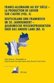 France-Allemagne au XXe siècle - La production de savoir sur l'Autre (Vol. 4). Deutschland und Frankreich im 20. Jahrhundert - Akademische Wissensproduktion über das andere Land (Bd. 4)