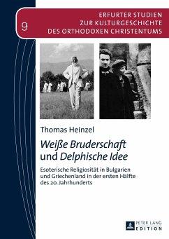 Weiße Bruderschaft und Delphische Idee - Heinzel, Thomas