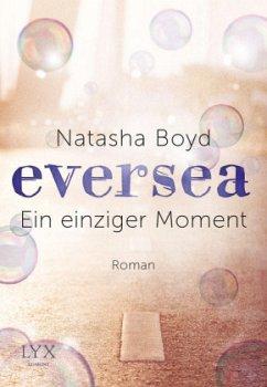 Ein einziger Moment / Eversea Bd.1 - Boyd, Natasha