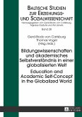 Bildungswissenschaften und akademisches Selbstverständnis in einer globalisierten Welt. Education and Academic Self-Concept in the Globalized World