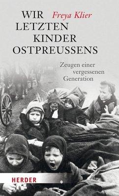Wir letzten Kinder Ostpreußens (eBook, ePUB) - Klier, Freya