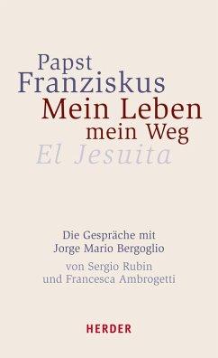 Mein Leben, mein Weg (eBook, ePUB) - Franziskus (Papst)
