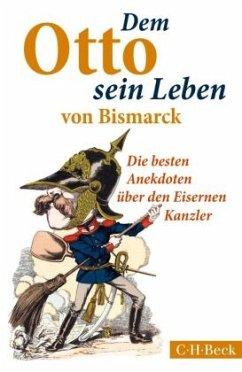 Dem Otto sein Leben von Bismarck