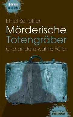 Mörderische Totengräber und andere wahre Fälle (eBook, ePUB) - Ethel Scheffler