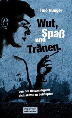 Wut, Spaß und Tränen. (eBook, ePUB) - Tino Hünger