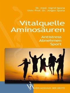 Vitalquelle Aminosäuren (eBook, ePUB) - Spona, Ingrid; Spona, Jürgen