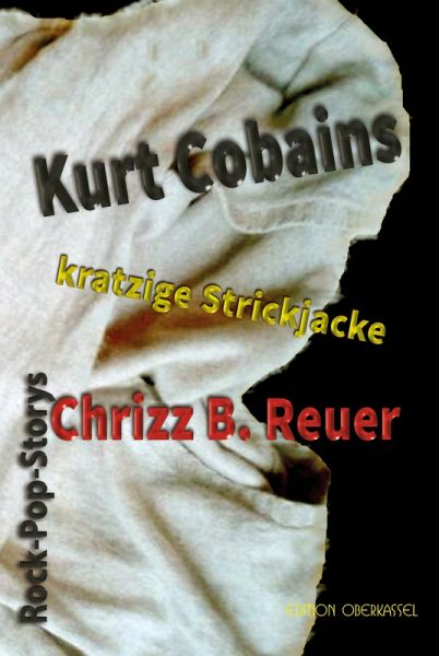 Kurt Cobains kratzige Strickjacke. (eBook, ePUB) - Reuer, Chrizz B.