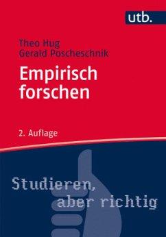 Empirisch forschen - Hug, Theo; Poscheschnik, Gerald