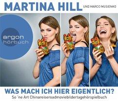 Was mach ich hier eigentlich?, 3 Audio-CDs - Hill, Martina; Musienko, Marco