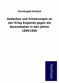 9783958007543 - Fürchtegott Peinlich: Gedanken und Erinnerungen an den Krieg Englands gegen die Burenstaaten in den Jahren 1899/1900 - Book