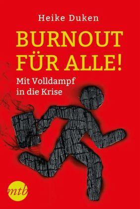 Burnout für alle! Mit Volldampf in die Krise - Duken, Heike