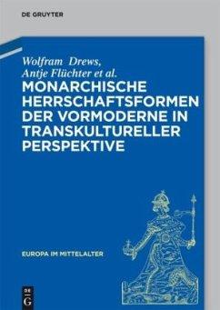 Monarchische Herrschaftsformen der Vormoderne in transkultureller Perspektive - Drews, Wolfram;Flüchter, Antje;Dartmann, Christoph