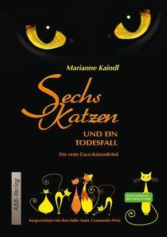 Sechs Katzen und ein Todesfall - Kaindl, Marianne