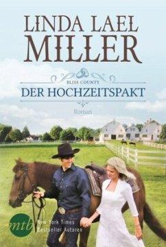 Der Hochzeitspakt / Bliss County Bd.1 - Miller, Linda L.