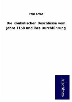 9783958007871 - Arras, Paul: Die Ronkalischen Beschlüsse vom Jahre 1158 und ihre Durchführung - Книга