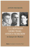E.TA. Hoffmann - Georg Trakl - Anton P. Tschechow im Spiegel der Medizin