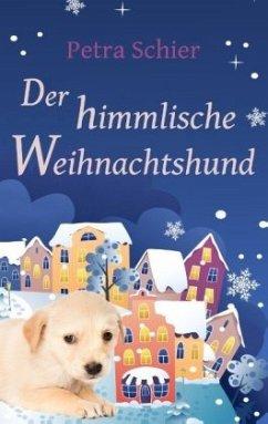 Der himmlische Weihnachtshund / Der Weihnachtshund Bd.6 - Schier, Petra
