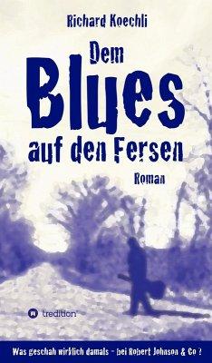 Dem Blues auf den Fersen (eBook, ePUB) - Koechli, Richard