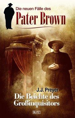 Die neuen Fälle des Pater Brown 01: Die Beichte des Grossinquisitors (eBook, ePUB) - Preyer, J. J.